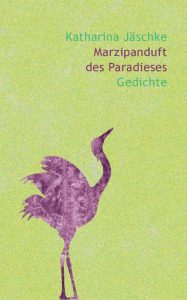 Marzipanduft des Paradieses, Katharina Jäschke
